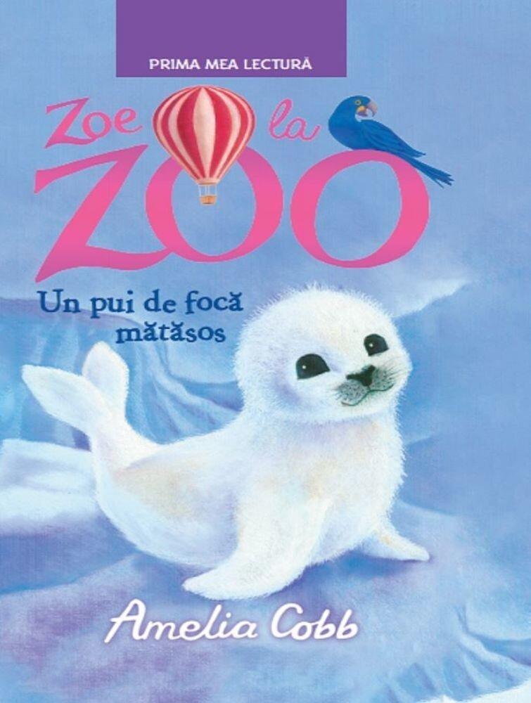 Coperta Carte Zoe la zoo. Un pui de foca matasos