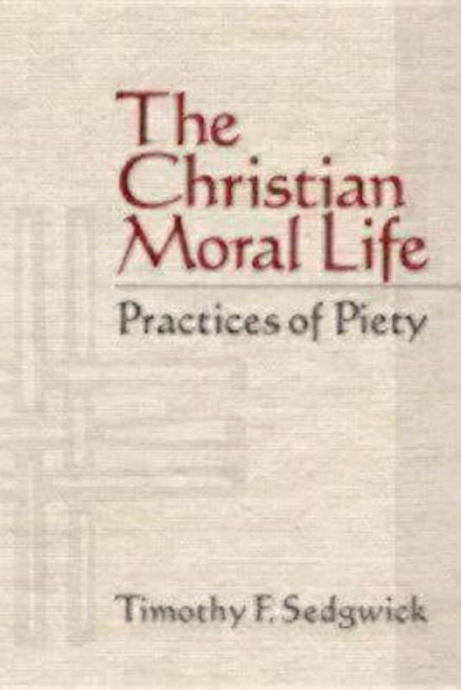 The Christian Moral Life: Practices of Piety, Paperback