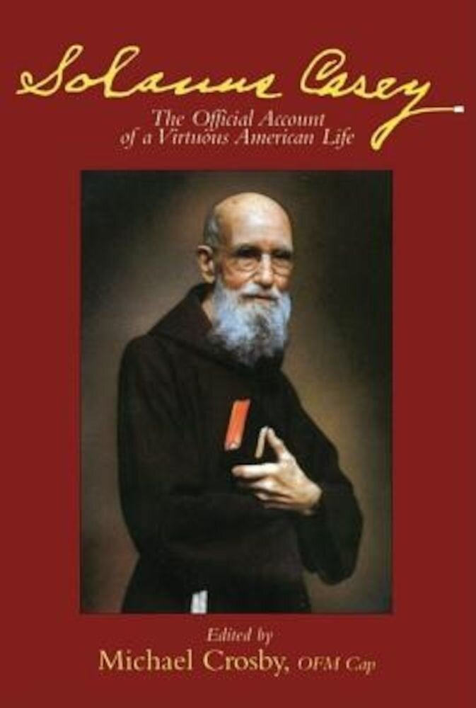 Solanus Casey: The Official Account of a Virtuous American Life, Paperback