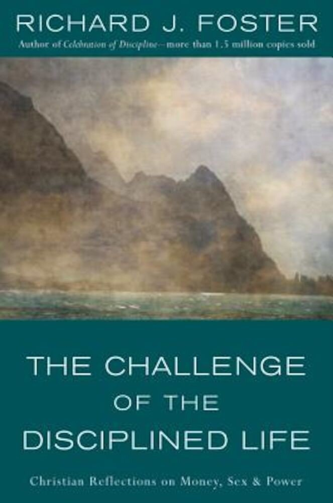 The Challenge of the Disciplined Life: Christian Reflections on Money, Sex, and Power, Paperback