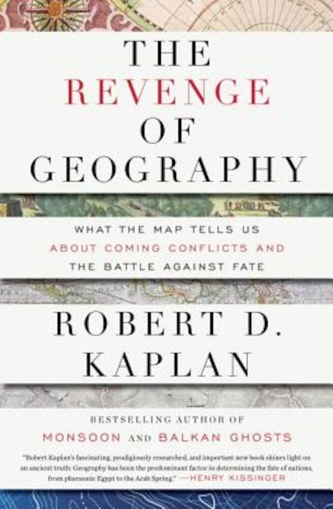 The Revenge of Geography: What the Map Tells Us about Coming Conflicts and the Battle Against Fate, Hardcover
