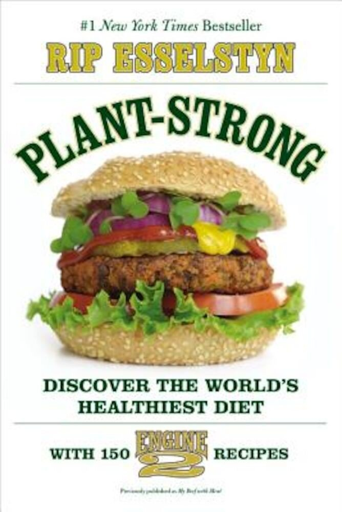 Plant-Strong: Discover the World's Healthiest Diet--With 150 Engine 2 Recipes, Paperback