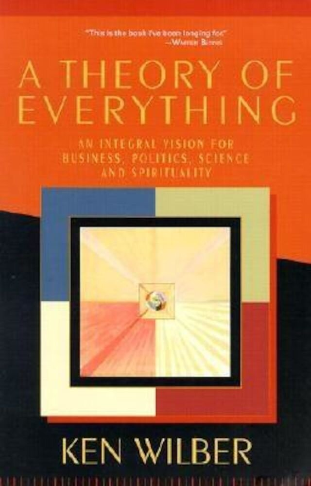 A Theory of Everything: An Integral Vision for Business, Politics, Science and Spirituality, Paperback