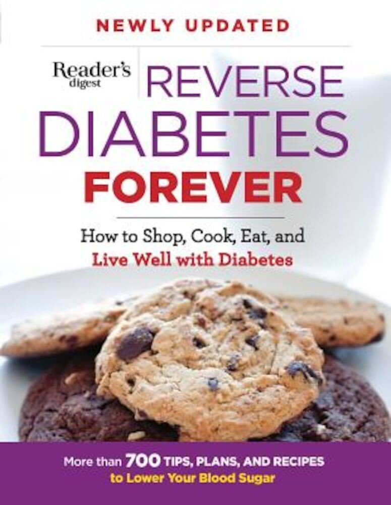 Reverse Diabetes Forever: How to Shop, Cook, Eat and Live Well with Diabetes, Paperback