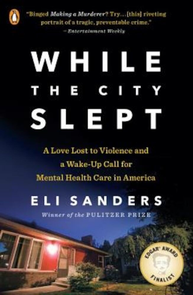 While the City Slept: A Love Lost to Violence and a Wake-Up Call for Mental Health Care in America, Paperback