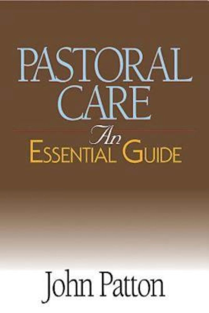 Pastoral Care: An Essential Guide, Paperback