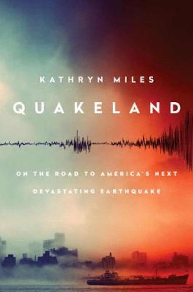 Quakeland: On the Road to America's Next Devastating Earthquake, Hardcover