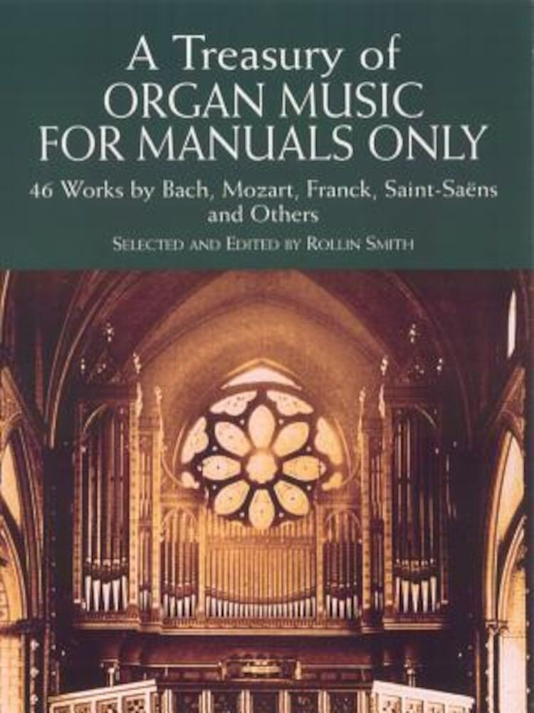 A Treasury of Organ Music for Manuals Only: 46 Works by Bach, Mozart, Franck, Saint-Saens and Others, Paperback