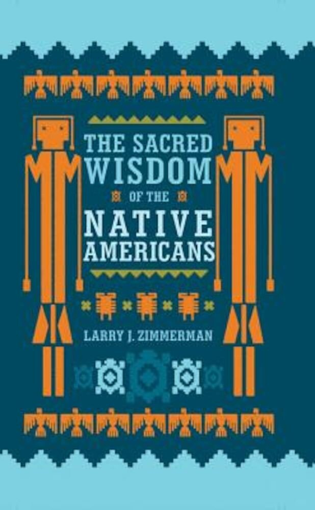 The Sacred Wisdom of the Native Americans, Hardcover