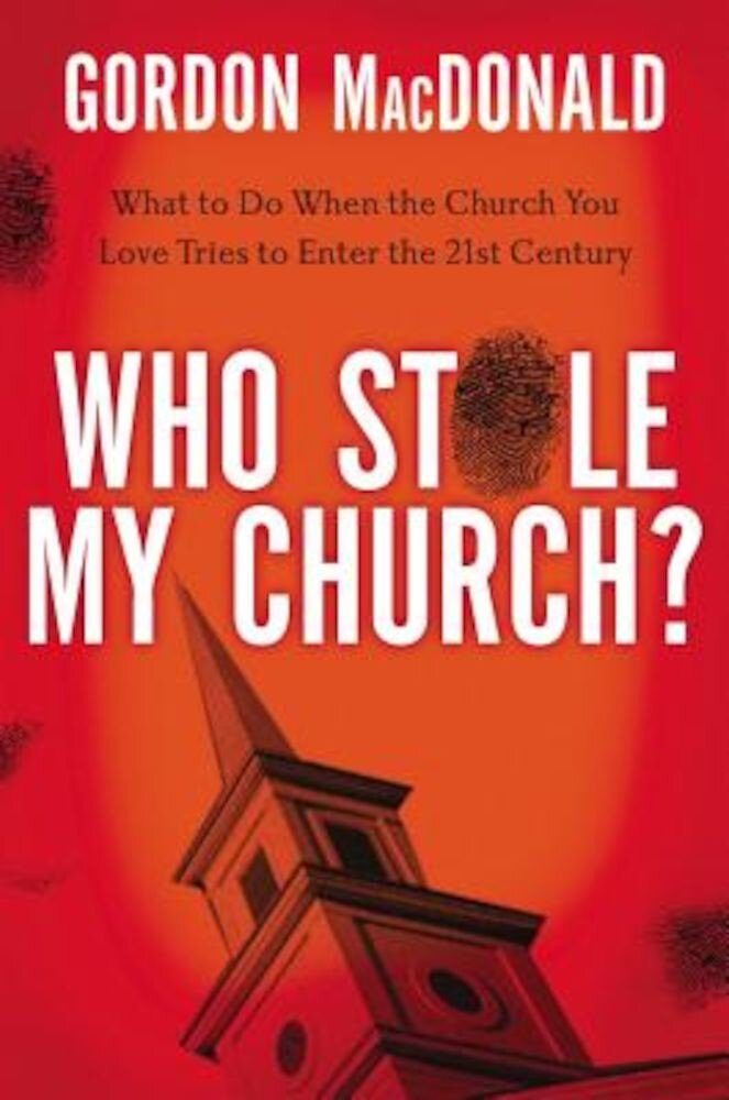 Who Stole My Church?: What to Do When the Church You Love Tries to Enter the Twenty-First Century, Paperback