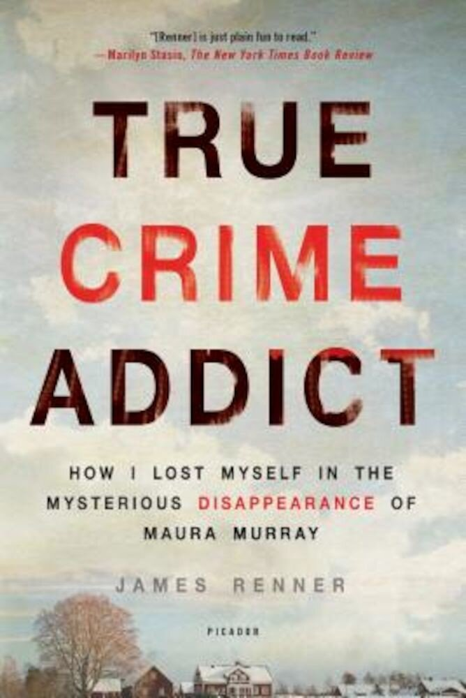 True Crime Addict: How I Lost Myself in the Mysterious Disappearance of Maura Murray, Paperback