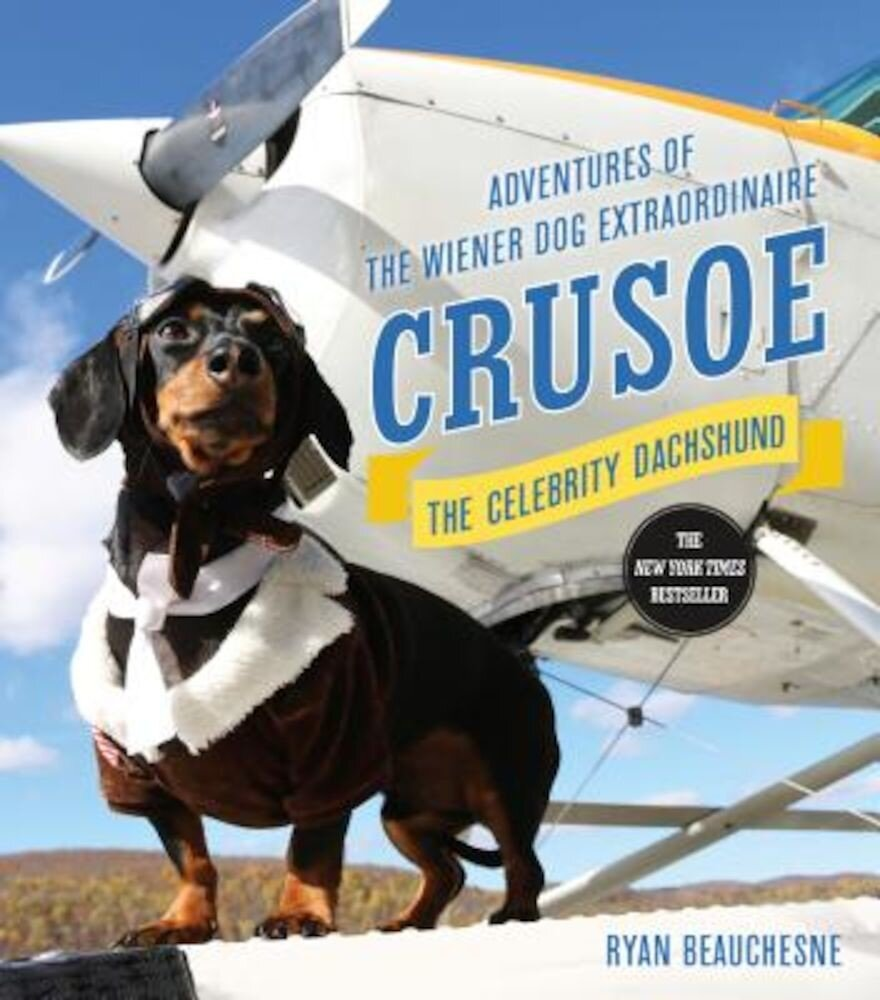Crusoe, the Celebrity Dachshund: Adventures of the Wiener Dog Extraordinaire, Hardcover