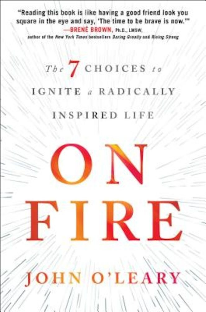 On Fire: The 7 Choices to Ignite a Radically Inspired Life, Hardcover