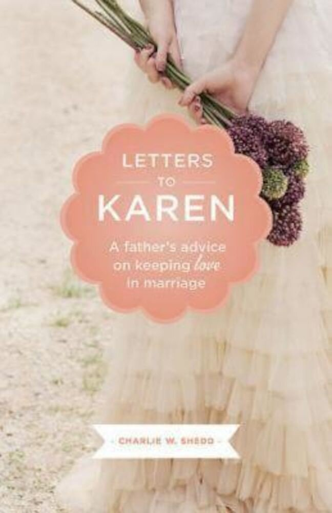 Letters to Karen: A Father's Advice on Keeping Love in Marriage, Paperback