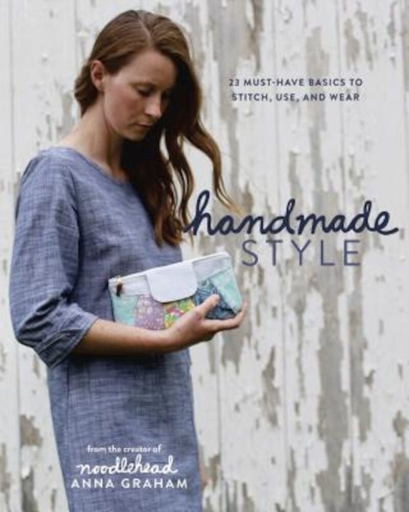 Handmade Style: 23 Must-Have Basics to Stitch, Use, and Wear, Paperback