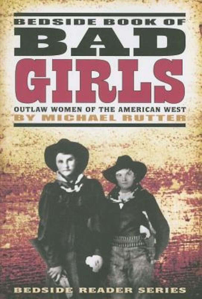 Bedside Book of Bad Girls: Outlaw Women of the American West, Paperback