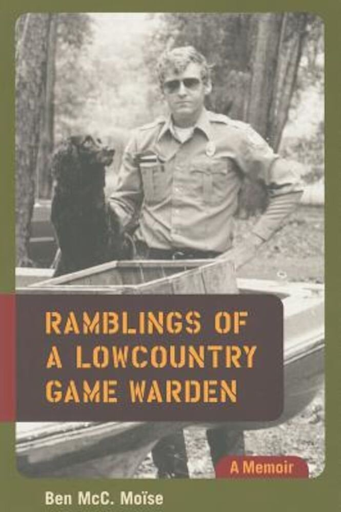 Ramblings of a Lowcountry Game Warden: A Memoir, Paperback
