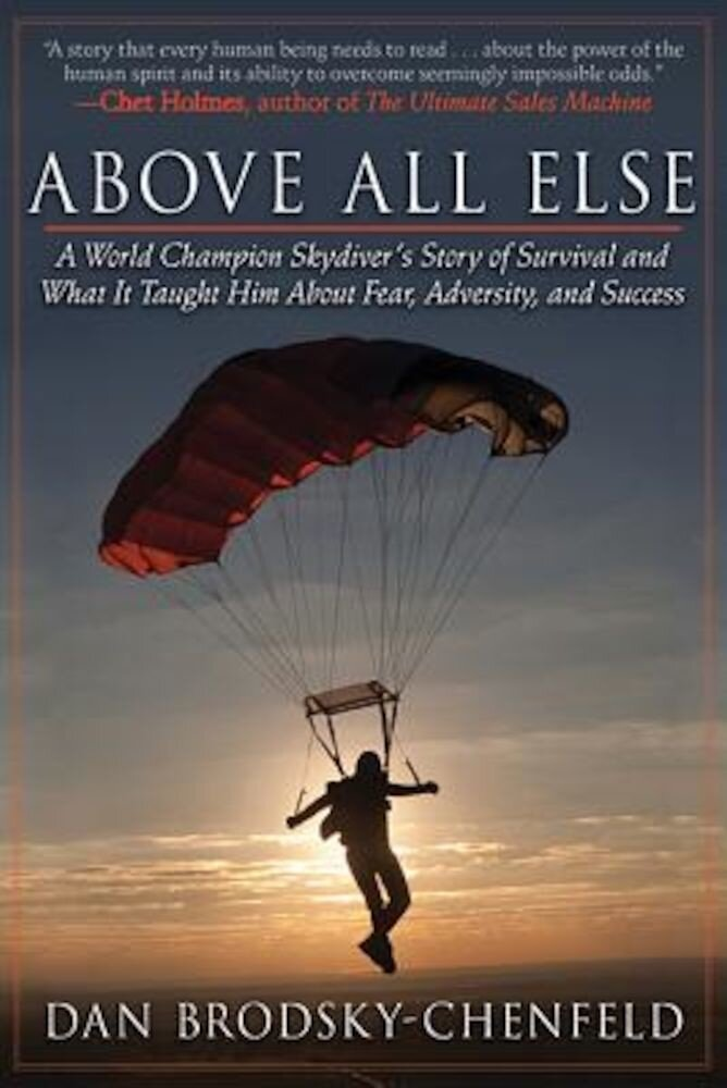Above All Else: A World Champion Skydiver's Story of Survival and What It Taught Him about Fear, Adversity, and Success, Paperback