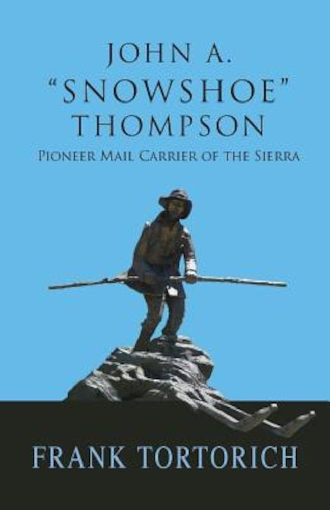 John A. -Snowshoe- Thompson, Pioneer Mail Carrier of the Sierra, Paperback