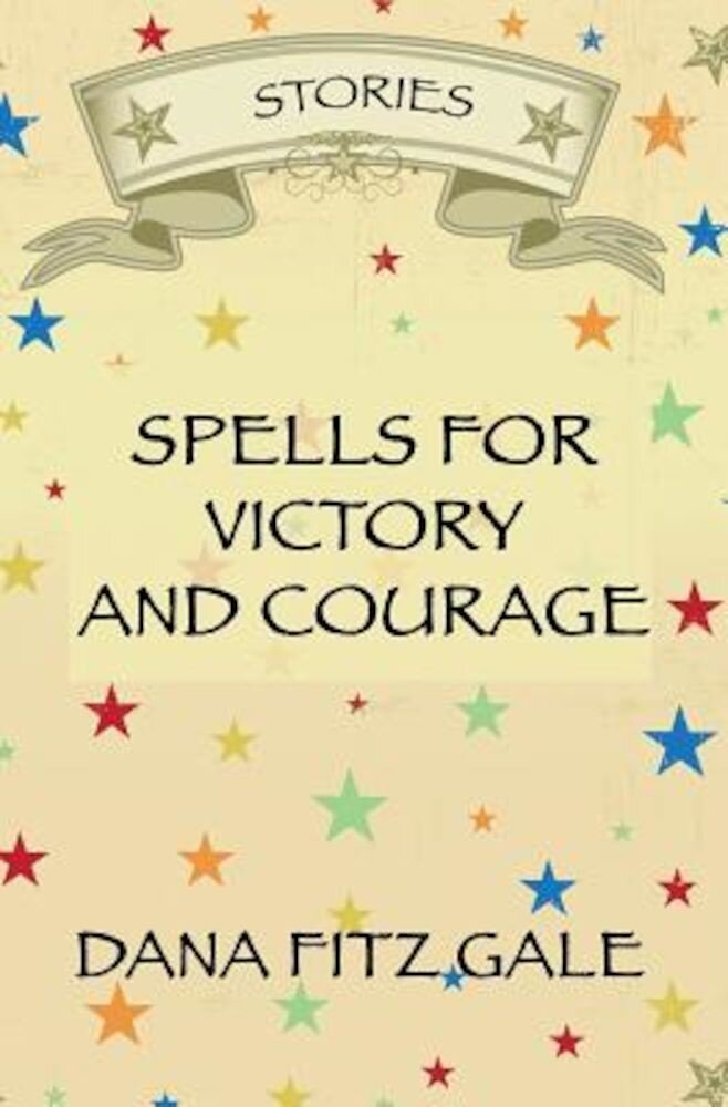 Spells for Victory and Courage: Stories, Paperback