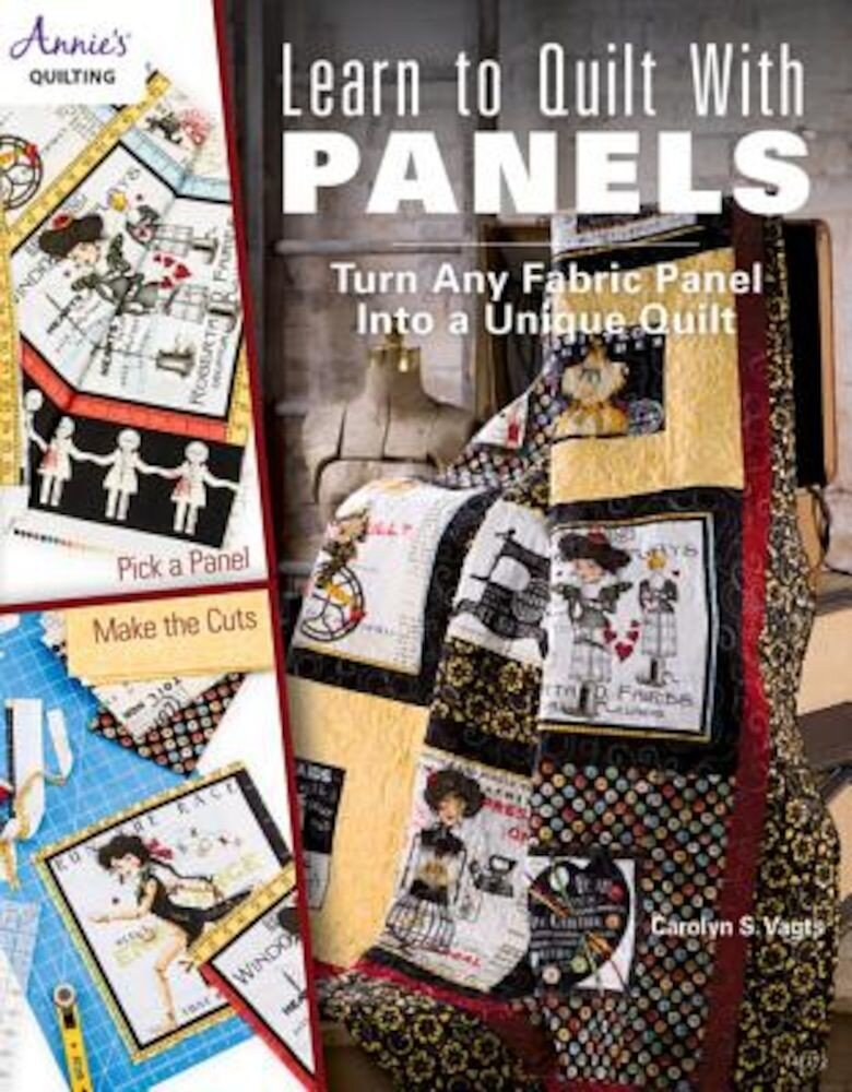 Learn to Quilt with Panels: Turn Any Fabric Panel Into a Unique Quilt, Paperback
