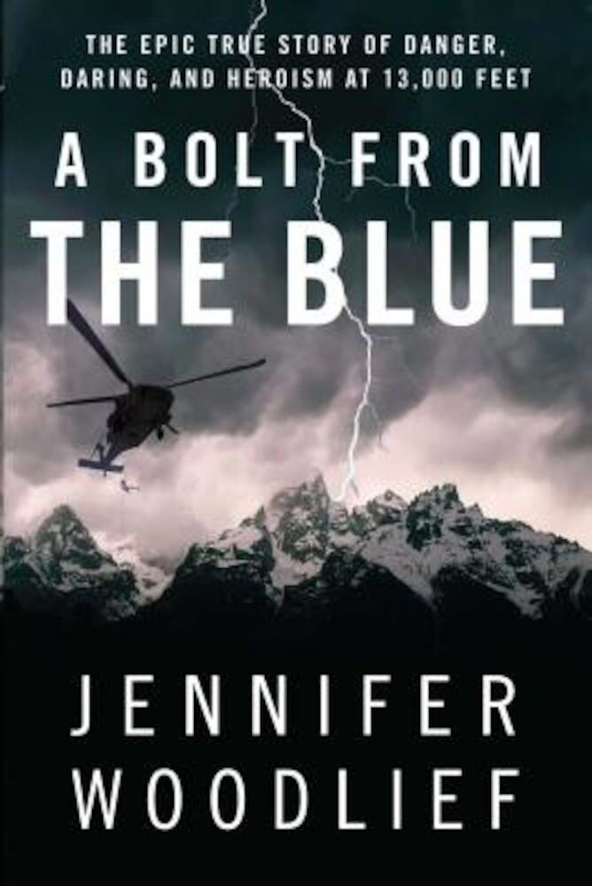 A Bolt from the Blue: The Epic True Story of Danger, Daring, and Heroism at 13,000 Feet, Paperback