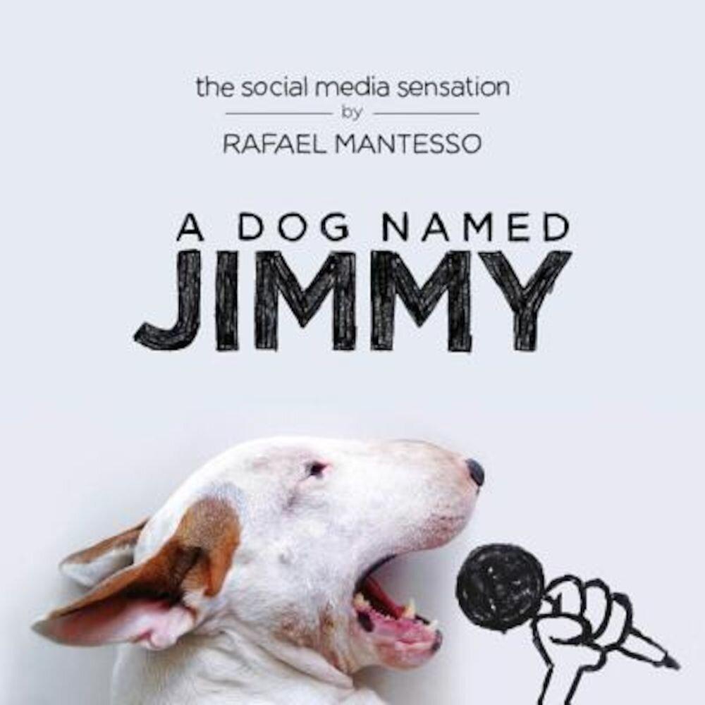 A Dog Named Jimmy: The Social Media Sensation, Hardcover