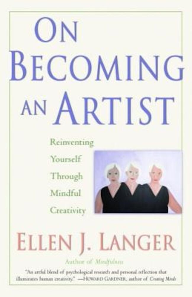 On Becoming an Artist: Reinventing Yourself Through Mindful Creativity, Paperback