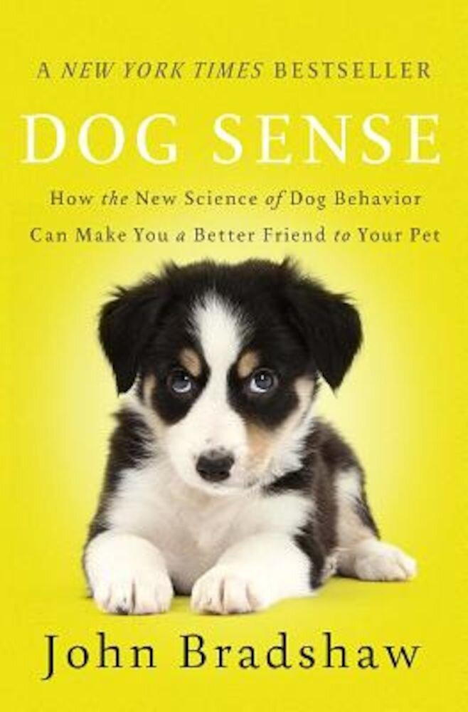 Dog Sense: How the New Science of Dog Behavior Can Make You a Better Friend to Your Pet, Paperback