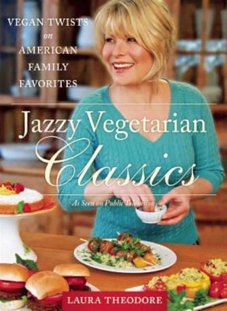 Jazzy Vegetarian Classics: Vegan Twists on American Family Favorites, Hardcover