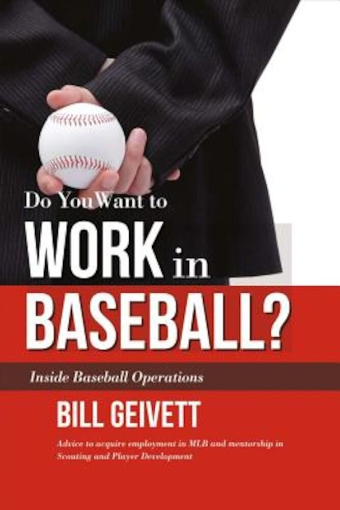 Do You Want to Work in Baseball?: Advice to Acquire Employment in Mlb and Mentorship in Scouting and Player Development, Paperback