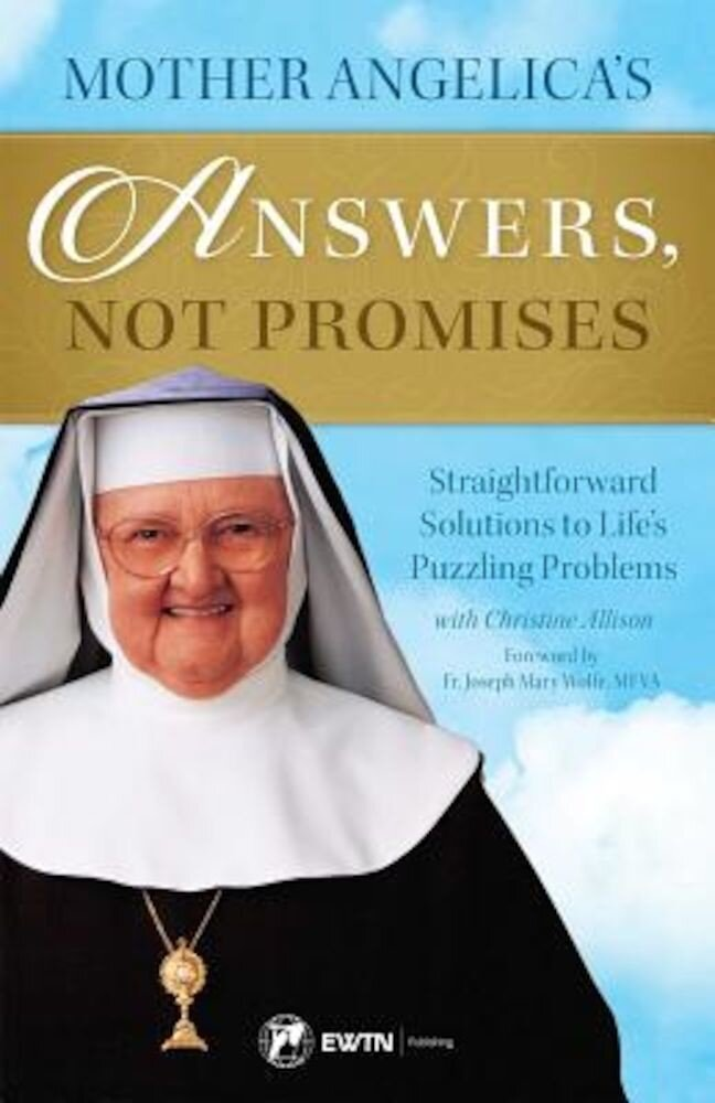 Mother Angelica's Answers, Not Promises: Straightforward Solutions to Life's Puzzling Problems, Paperback