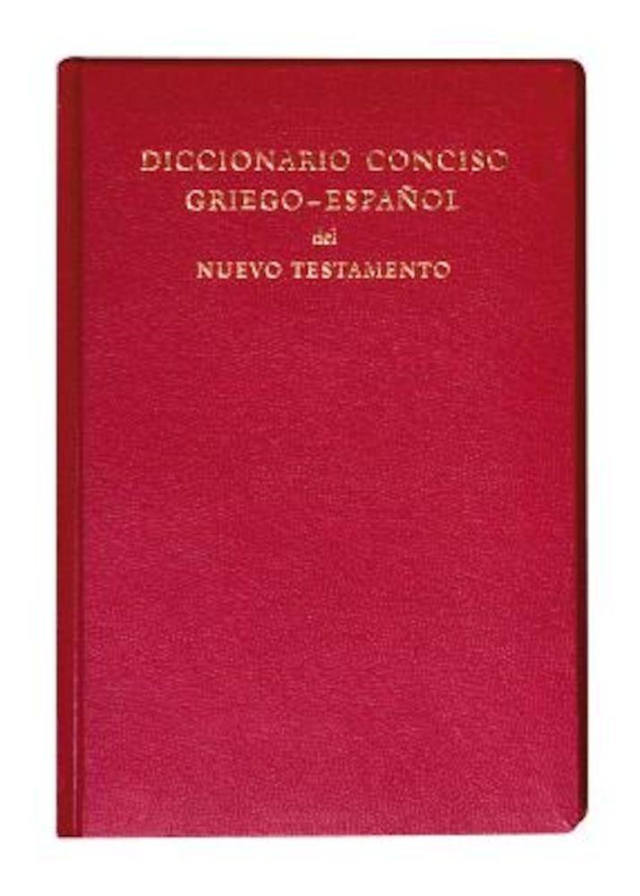 Diccionario Conciso Griego-Espanol del Nuevo Testamento, Hardcover