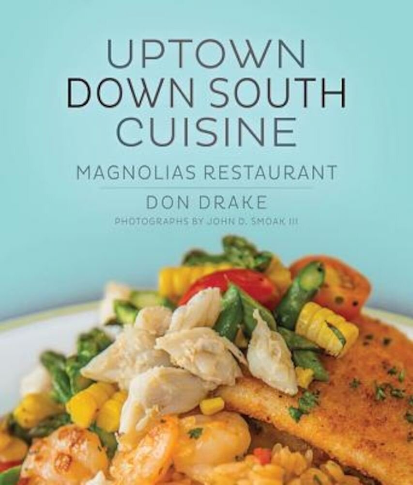 Uptown Down South Cuisine: Magnolias Restaurant, Hardcover