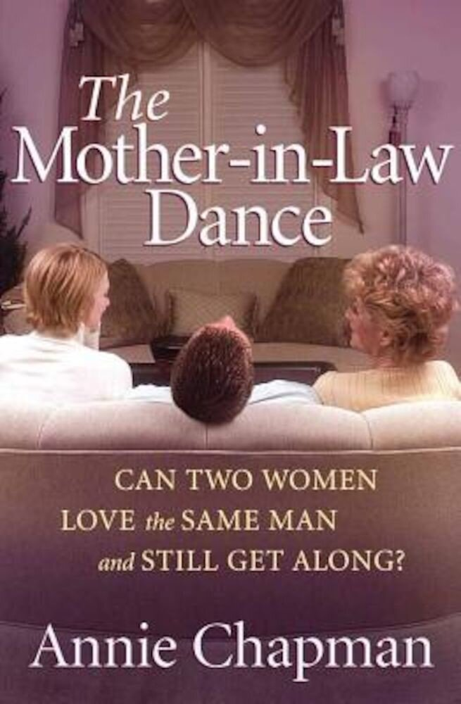The Mother-In-Law Dance: Can Two Women Love the Same Man and Still Get Along?, Paperback