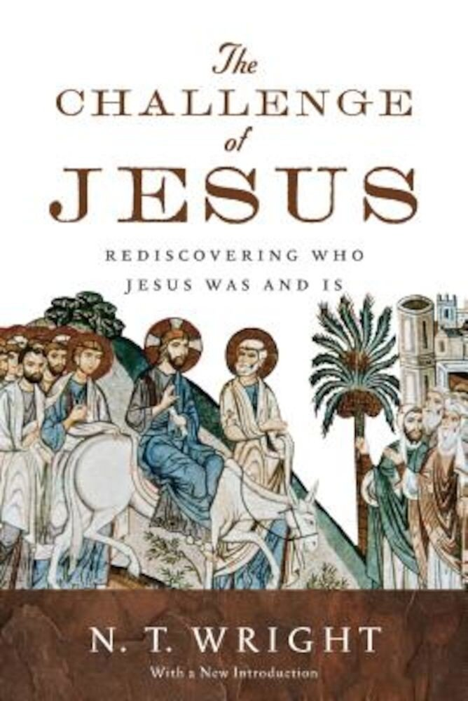The Challenge of Jesus: Rediscovering Who Jesus Was and Is, Paperback