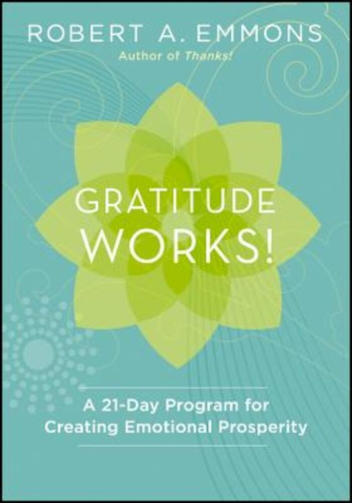 Gratitude Works!: A Twenty-One-Day Program for Creating Emotional Prosperity, Hardcover