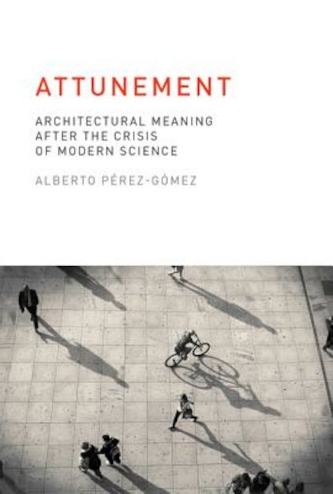 Attunement: Architectural Meaning After the Crisis of Modern Science, Paperback