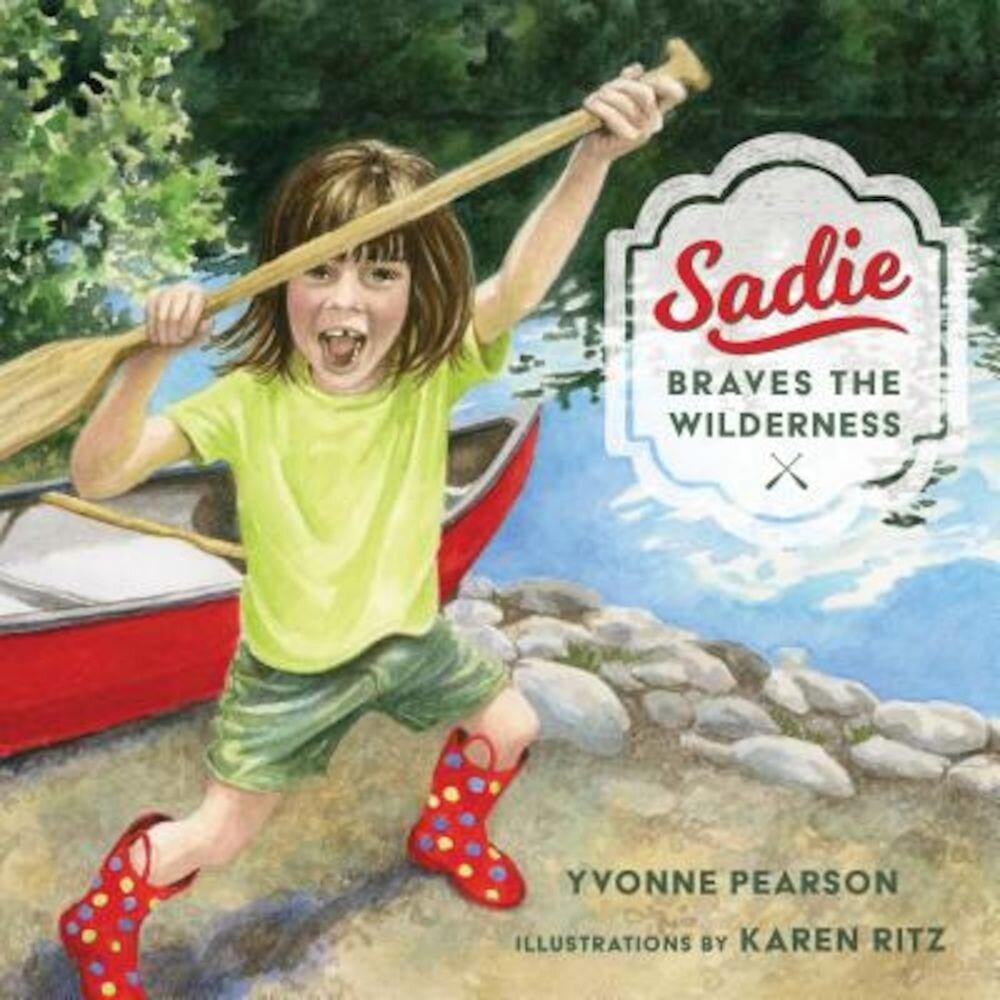 Sadie Braves the Wilderness, Hardcover