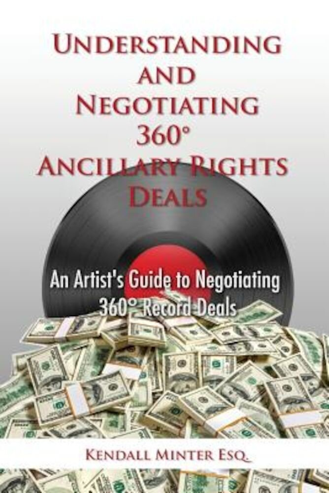 Understanding and Negotiating 360 Ancillary Rights Deals: An Artist's Guide to Negotiating 360 Record Deals, Paperback