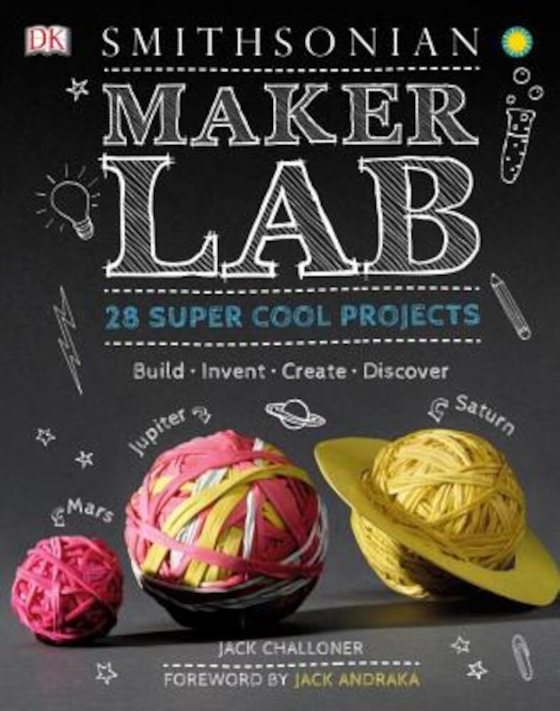 Maker Lab: 28 Super Cool Projects: Build Invent Create Discover, Hardcover