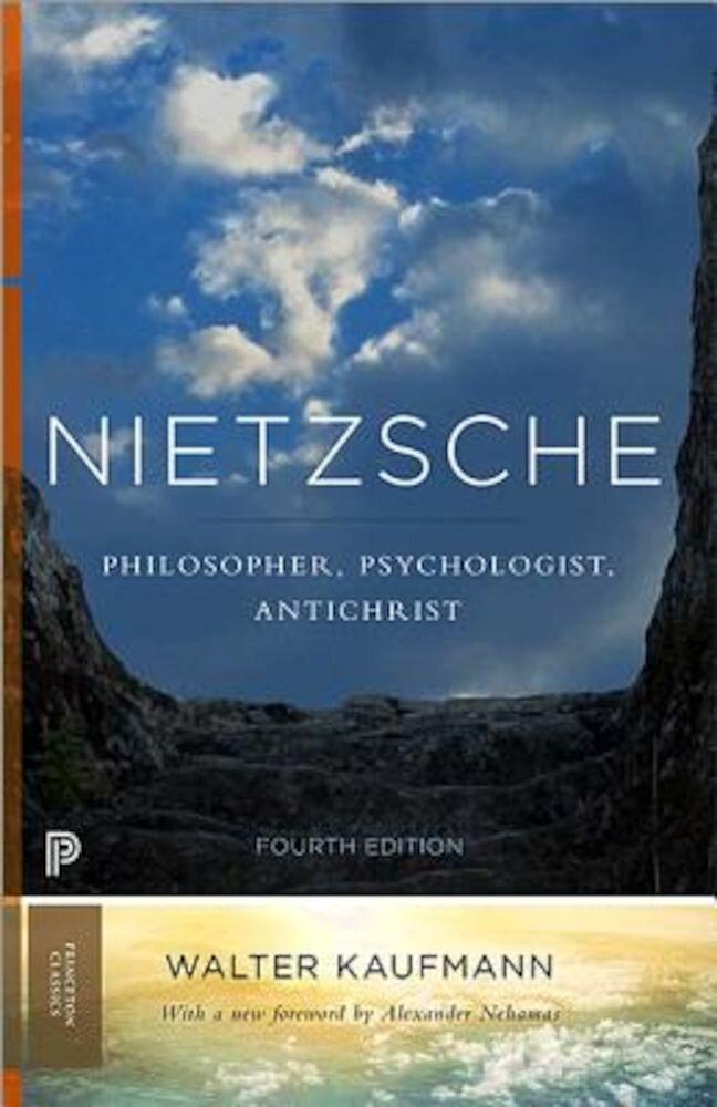 Nietzsche: Philosopher, Psychologist, Antichrist, Paperback