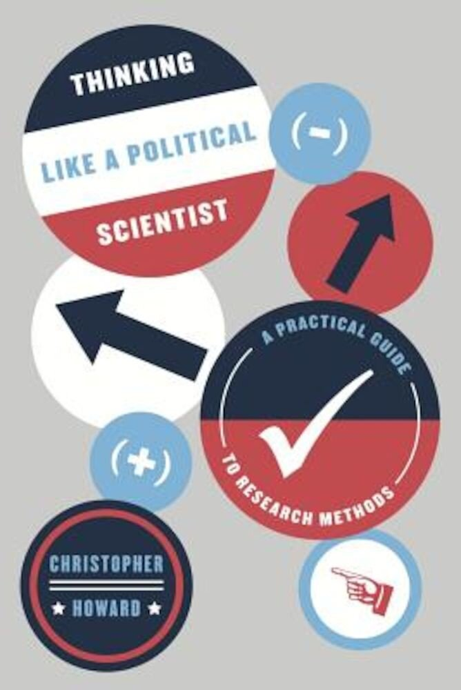 The Thinking Like a Political Scientist: A Practical Guide to Research Methods, Paperback