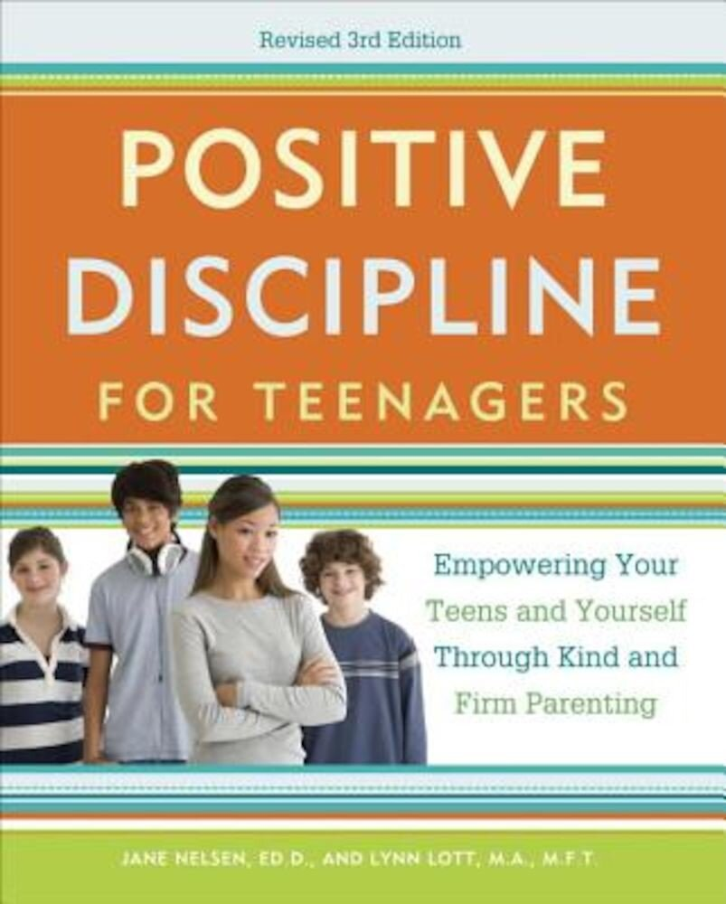 Positive Discipline for Teenagers: Empowering Your Teens and Yourself Through Kind and Firm Parenting, Paperback