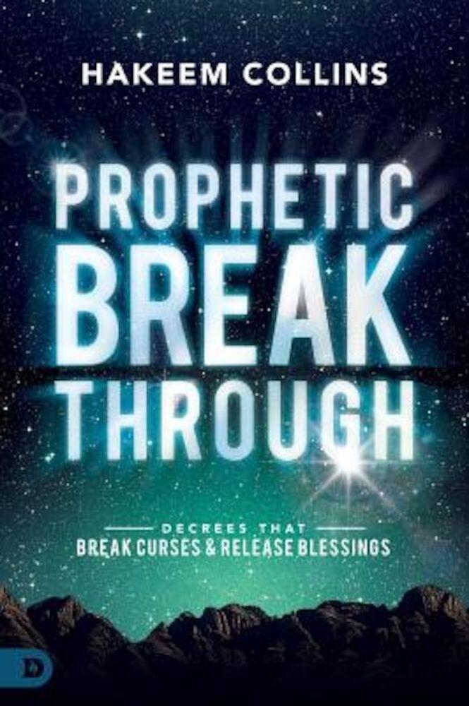 Prophetic Breakthrough: Decrees That Break Curses and Release Blessings, Paperback