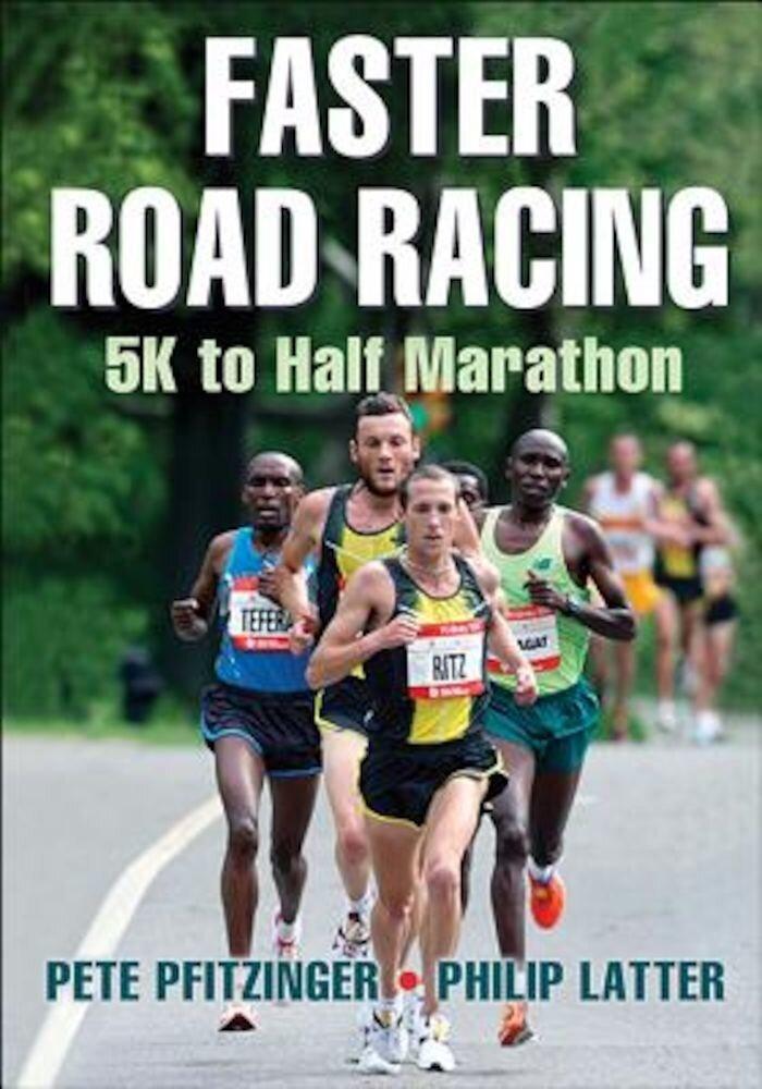 Faster Road Racing: 5K to Half Marathon, Paperback