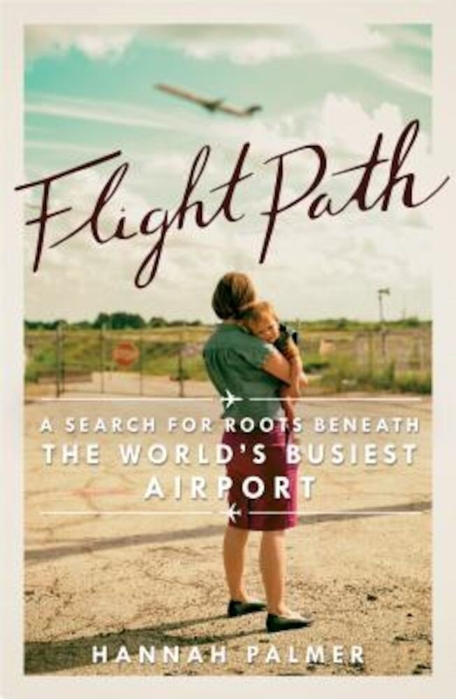 Flight Path: A Search for Roots Beneath the World's Busiest Airport, Paperback