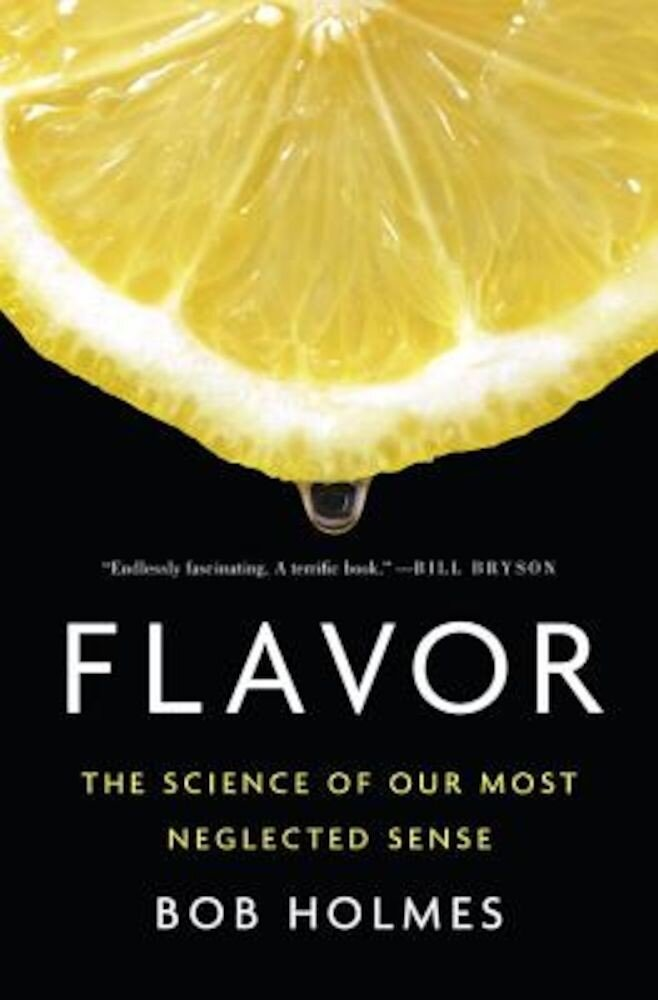 Flavor: The Science of Our Most Neglected Sense, Hardcover