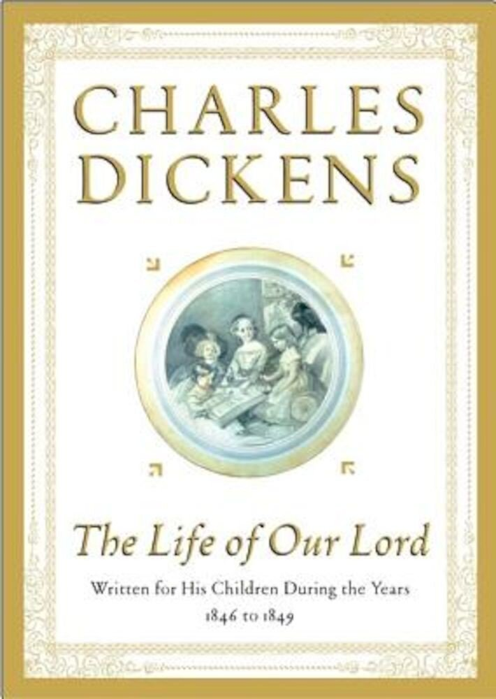 The Life of Our Lord: Written for His Children During the Years 1846 to 1849, Hardcover
