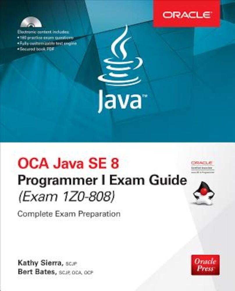 OCA Java SE 8 Programmer I Exam Guide (Exams 1Z0-808), Hardcover